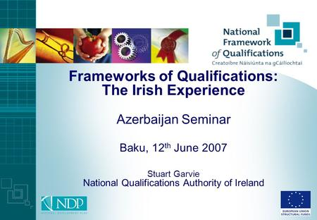 Frameworks of Qualifications: The Irish Experience Azerbaijan Seminar Baku, 12th June 2007 Stuart Garvie National Qualifications Authority of Ireland.