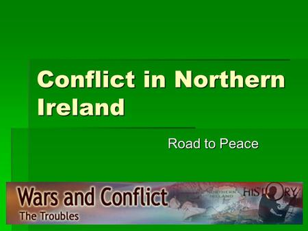 Conflict in Northern Ireland Road to Peace. Background  1200  1690  17thC  1800  1846  1921  1949  Conquered and colonised by England  Battle.