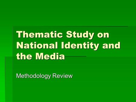 Methodology Review Thematic Study on National Identity and the Media.