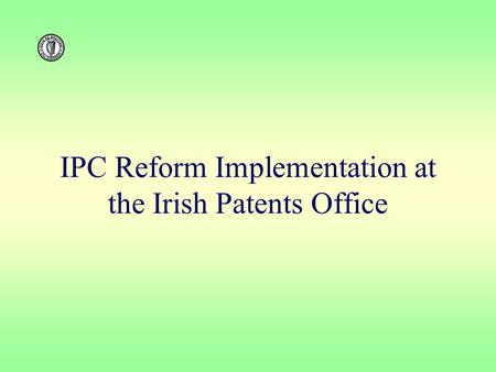 IPC Reform Implementation at the Irish Patents Office.