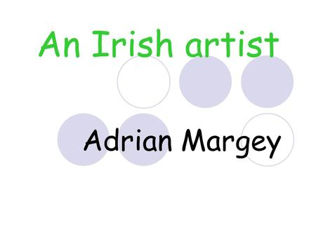 An Irish artist Adrian Margey. Where is he from? Adrian Margey is from Kilrea, County Derry in Northern Ireland. Kilrea is a very short distance from.