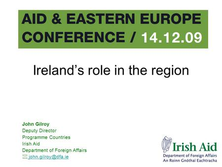 Ireland's role in the region John Gilroy Deputy Director Programme Countries Irish Aid Department of Foreign Affairs 
