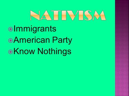  Immigrants  American Party  Know Nothings.  Population in 1820: 9.6 million, mostly English and Protestant  Approximate Totals 1812-1920:  30 million.