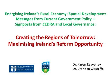 Energising Ireland's Rural Economy: Spatial Development Messages from Current Government Policy – Signposts from CEDRA and Local Governance: Creating the.