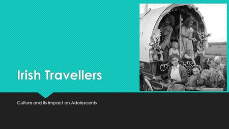 Irish Travellers Culture and its Impact on Adolescents.