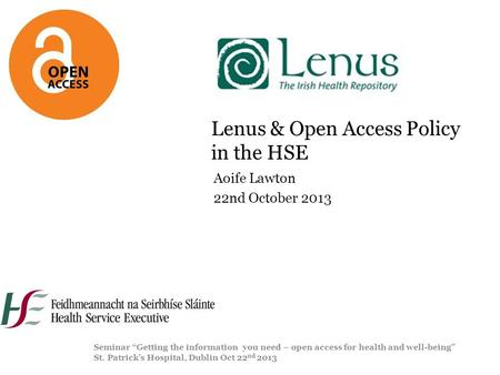 "Lenus & Open Access Policy in the HSE Aoife Lawton 22nd October 2013 Seminar ""Getting the information you need – open access for health and well-being"""