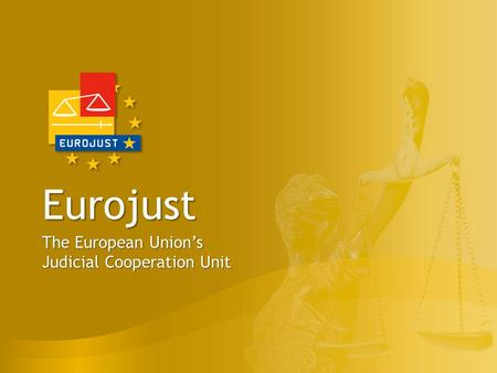 Eurojust The European Union's Judicial Cooperation Unit.