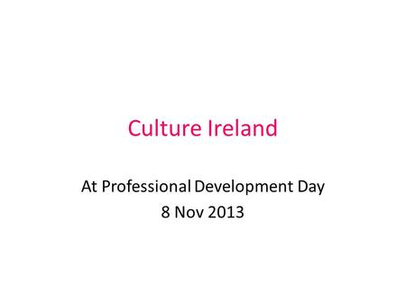 Culture Ireland At Professional Development Day 8 Nov 2013.