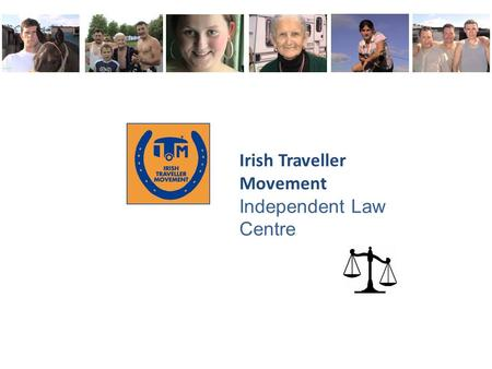 Irish Traveller Movement Independent Law Centre. Confidential Irish Traveller Movement Who are the Irish Traveller Movement? ITM was founded in 1990 to.