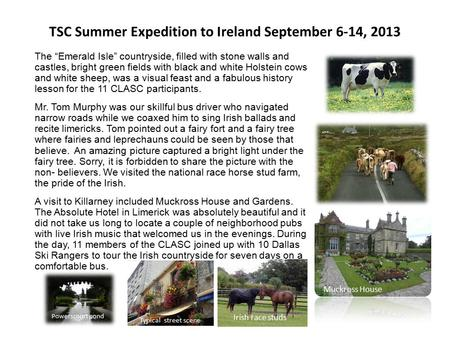 "TSC Summer Expedition to Ireland September 6-14, 2013 The ""Emerald Isle"" countryside, filled with stone walls and castles, bright green fields with black."