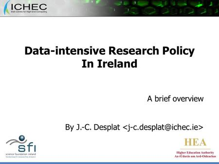 Data-intensive Research Policy In Ireland A brief overview By J.-C. Desplat.