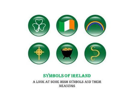 SYMBOLS OF IRELAND A look at some Irish symbols and their meanings.