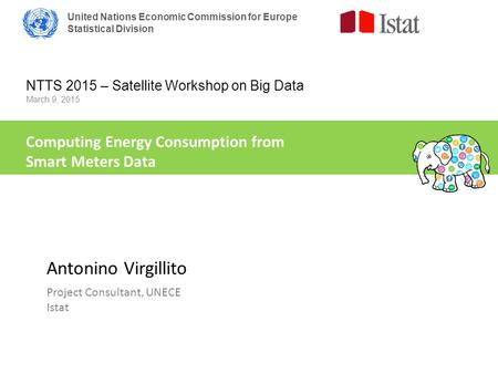 United Nations Economic Commission for Europe Statistical Division NTTS 2015 – Satellite Workshop on Big Data March 9, 2015 Computing Energy Consumption.