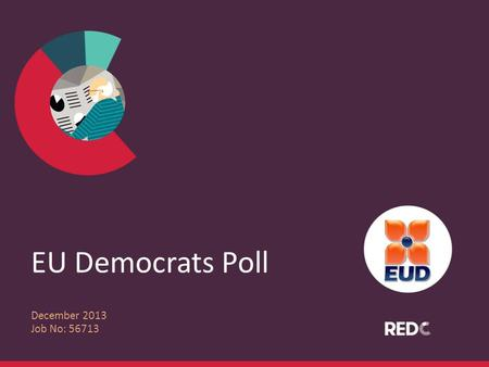 EU Democrats Poll December 2013 Job No: 56713. RED Express - Methodology /1,003 interviews were conducted by phone using a random digit dial sample to.