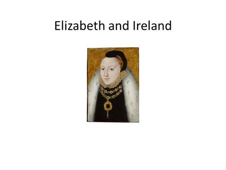 Elizabeth and Ireland. Brief History of Ireland Mesolithic hunter-gatherers migrate to Ireland in prehistoric times and begin farming and keeping livestock.
