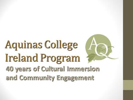 Aquinas College Ireland Program 40 years of Cultural Immersion and Community Engagement.
