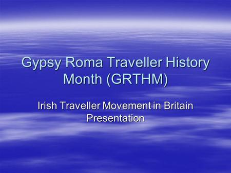 Gypsy Roma Traveller History Month (GRTHM) Irish Traveller Movement in Britain Presentation.