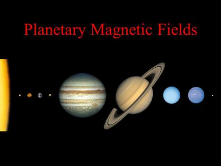 Planetary Magnetic Fields. Like many Planets in our Solar System the Earth has a Magnetic Field.