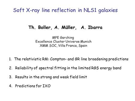 Soft X-ray line reflection in NLS1 galaxies Th. Boller, A. Müller, A. Ibarra MPE Garching Excellence Cluster Universe Munich XMM SOC, Villa Franca, Spain.