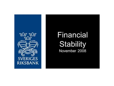 Financial Stability November 2008. The Swedish financial system has been tangibly affected by the global financial crisis Authority measures are now a.
