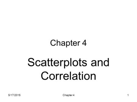 5/17/2015Chapter 41 Scatterplots and Correlation.