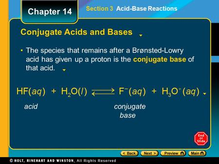 Conjugate Acids and Bases The species that remains after a Brønsted-Lowry acid has given up a proton is the conjugate base of that acid. Chapter 14 Section.