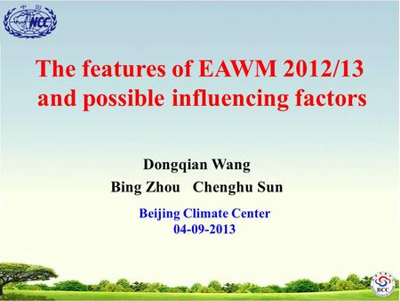 Dongqian Wang Bing Zhou Chenghu Sun The features of EAWM 2012/13 and possible influencing factors Beijing Climate Center 04-09-2013.