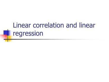 Linear correlation and linear regression. Continuous outcome (means) Outcome Variable Are the observations independent or correlated? Alternatives if.