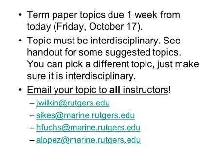 Term paper topics due 1 week from today (Friday, October 17).