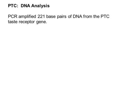 PTC:  DNA Analysis PCR amplified 221 base pairs of DNA from the PTC