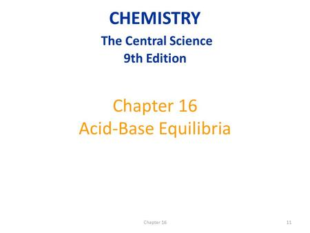 Chapter 1611 Chapter 16 Acid-Base Equilibria CHEMISTRY The Central Science 9th Edition.
