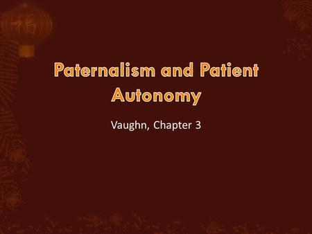 Vaughn, Chapter 3. What Autonomy is: Autonomy is a person's rational capacity for self- governance Its value is expressed in the Autonomy Principle: Autonomous.