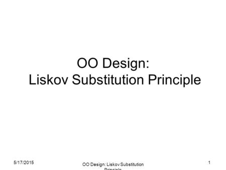 5/17/2015 OO Design: Liskov Substitution Principle 1.