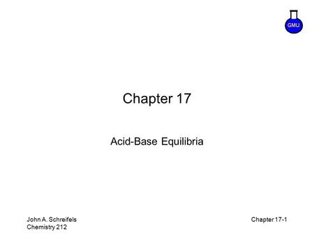 8–1 John A. Schreifels Chemistry 212 Chapter 17-1 Chapter 17 Acid-Base Equilibria.