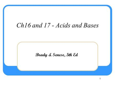 Ch16 <strong>and</strong> 17 - Acids <strong>and</strong> Bases Brady & Senese, <strong>5th</strong> Ed.