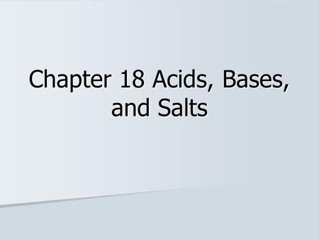 Chapter 18 Acids, Bases, and Salts. Acids Acids Sour - lemons Sour - lemons Feel like water Feel like water React vigorously with metal React vigorously.