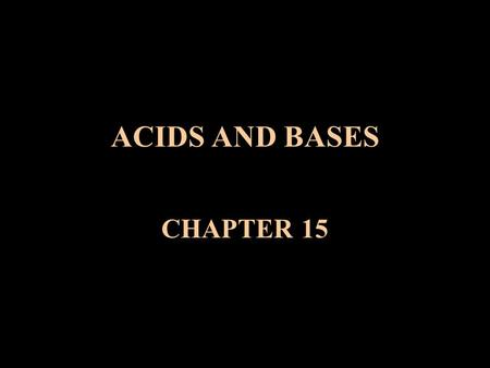 ACIDS AND BASES CHAPTER 15. I. Arrhenius Acids and Bases (What we have been using to this point) Arrhenius Acid is a substance that, when dissolved in.