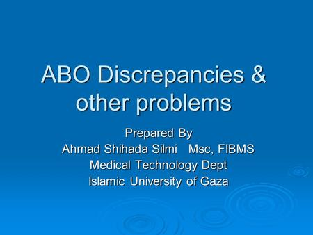 ABO Discrepancies & other problems