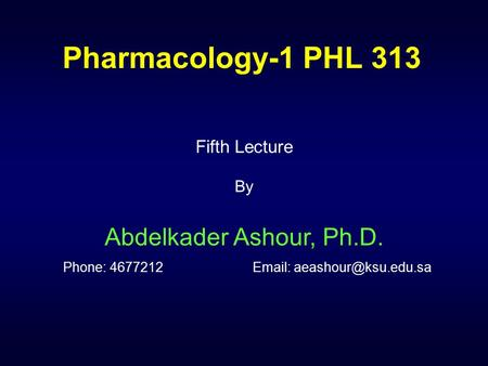 Pharmacology-1 PHL 313 Fifth Lecture By Abdelkader Ashour, Ph.D. Phone: 4677212
