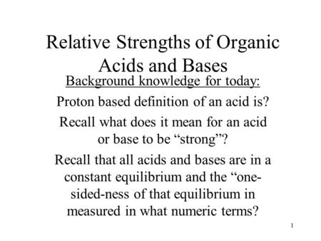 Relative Strengths of Organic Acids and Bases Background knowledge for today: Proton based <strong>definition</strong> of an acid is? Recall what does it mean for an acid.