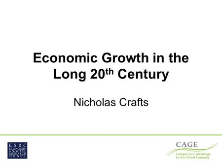 Economic Growth in the Long 20 th Century Nicholas Crafts.
