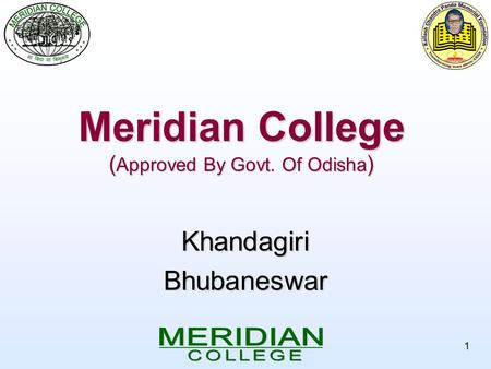 1 Meridian College ( Approved By Govt. Of Odisha ) KhandagiriBhubaneswar.