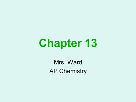 Chapter 13 Mrs. Ward AP Chemistry. Good things to know: pg. 426 Kinetic Molecular Theory pg. 448 Characteristics of phases.