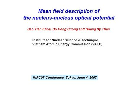 Mean field description of the nucleus-nucleus optical potential Institute for Nuclear Science & Technique Vietnam Atomic Energy Commission (VAEC) Dao Tien.