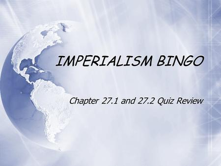 IMPERIALISM BINGO Chapter 27.1 and 27.2 Quiz Review.
