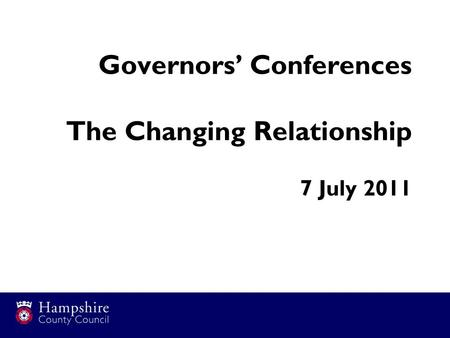 Governors' Conferences The Changing Relationship 7 July 2011.