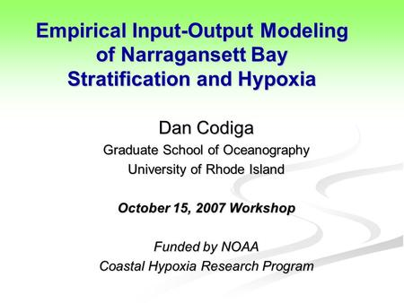 Empirical Input-Output Modeling of Narragansett Bay Stratification and Hypoxia Dan Codiga Graduate School of Oceanography University of Rhode Island October.