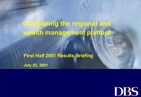 Completing the regional and wealth management platform July 23, 2001 First Half 2001 Results Briefing.