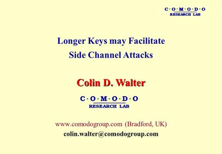 C ● O ● M ● O ● D ● O RESEARCH LAB Longer Keys may Facilitate Side Channel Attacks  (Bradford, UK) Colin.