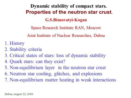 Dynamic stability of compact stars. Properties of the neutron star crust. G.S.Bisnovatyi-Kogan Space Research Institute RAN, Moscow Joint Institute of.